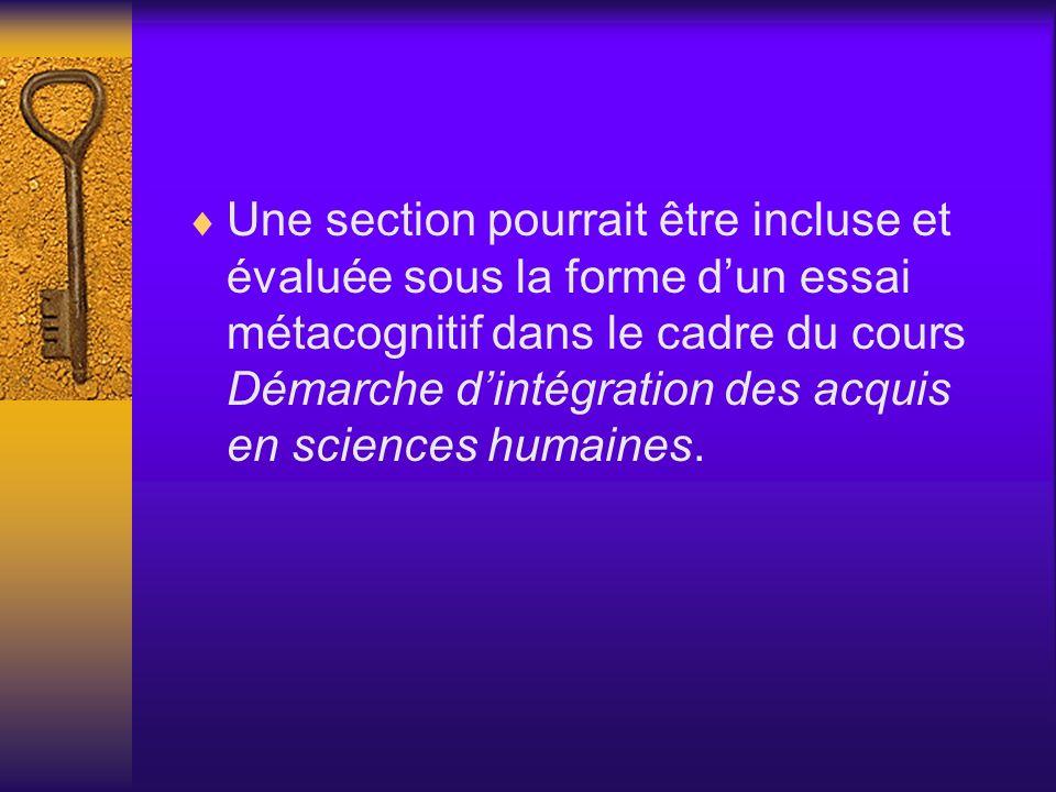 Une section pourrait être incluse et évaluée sous la forme d'un essai métacognitif dans le cadre du cours Démarche d'intégration des acquis en sciences humaines.