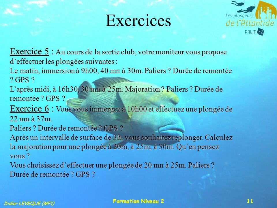 Exercices Exercice 5 : Au cours de la sortie club, votre moniteur vous propose d'effectuer les plongées suivantes :