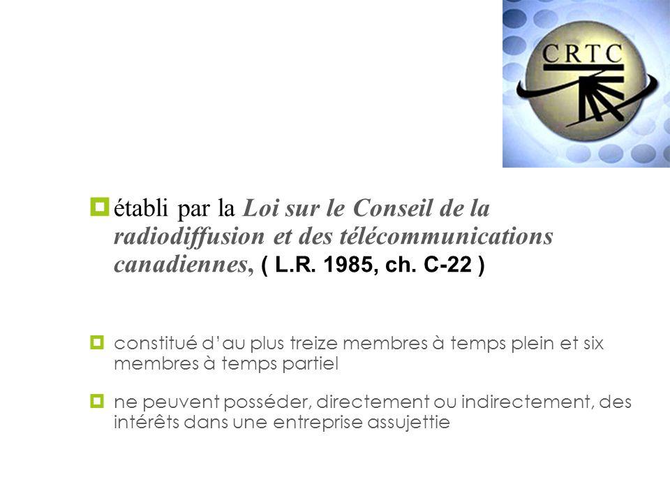 Le CRTC établi par la Loi sur le Conseil de la radiodiffusion et des télécommunications canadiennes, ( L.R. 1985, ch. C-22 )