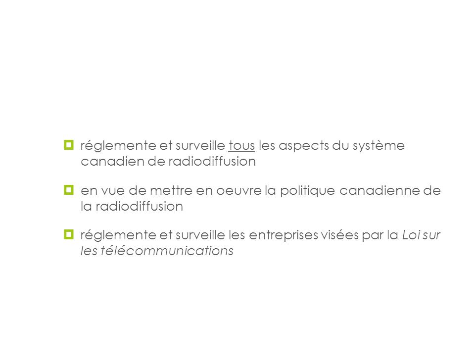 La mission du CRTC réglemente et surveille tous les aspects du système canadien de radiodiffusion.