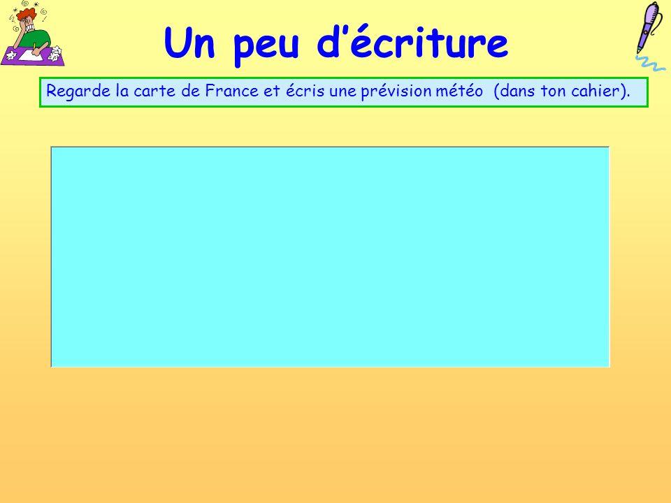 Un peu d'écriture Regarde la carte de France et écris une prévision météo (dans ton cahier).