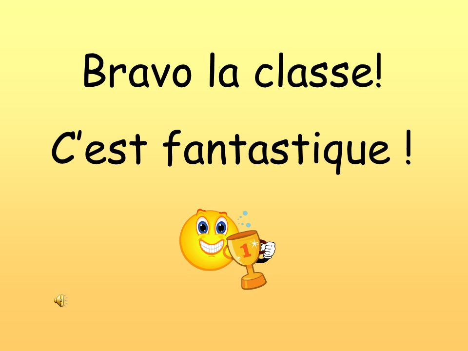 Bravo la classe! C'est fantastique !