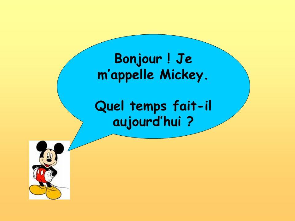 Bonjour ! Je m'appelle Mickey. Quel temps fait-il aujourd'hui