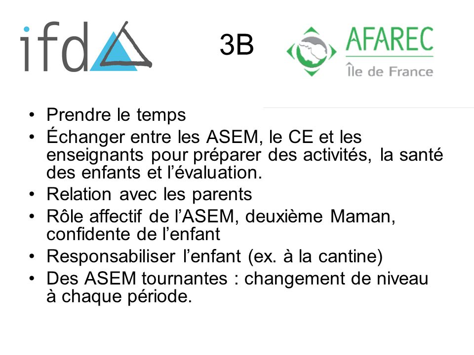 3B Prendre le temps. Échanger entre les ASEM, le CE et les enseignants pour préparer des activités, la santé des enfants et l'évaluation.