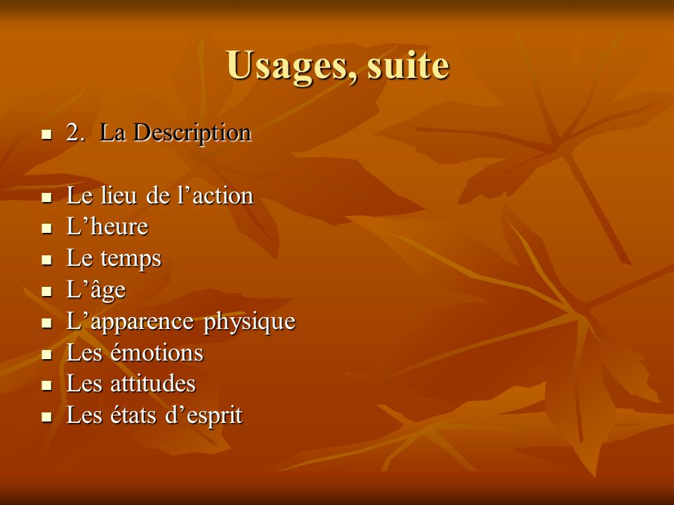 Usages, suite 2. La Description Le lieu de l'action L'heure Le temps
