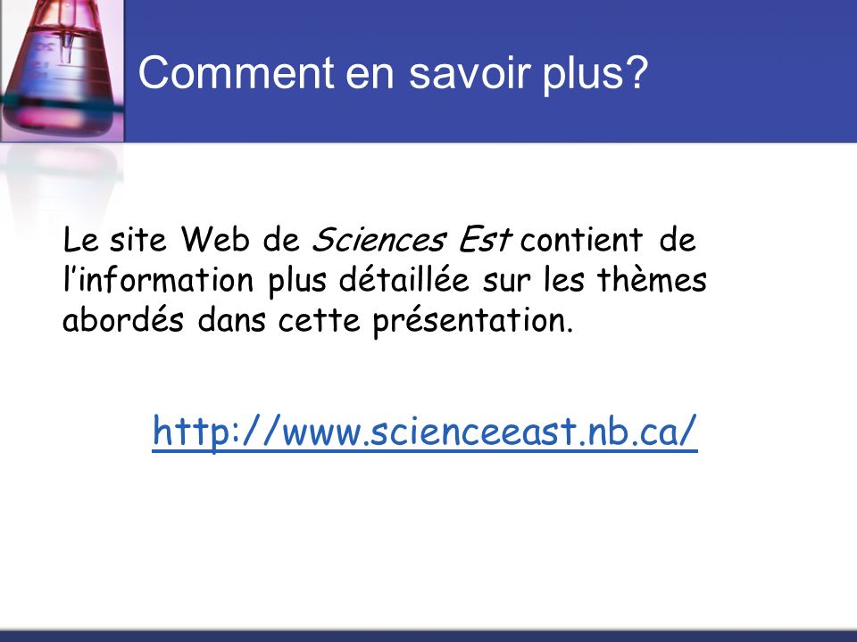 Comment en savoir plus http://www.scienceeast.nb.ca/