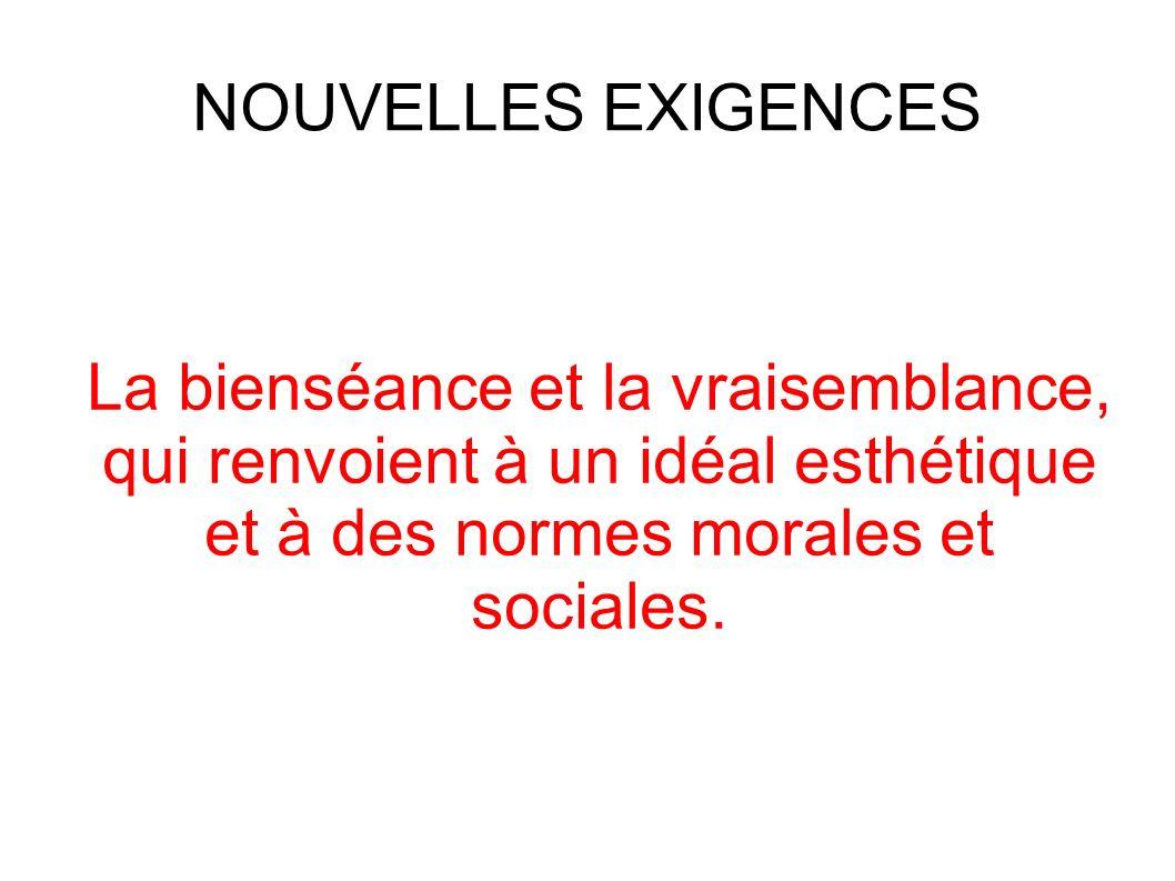 NOUVELLES EXIGENCES La bienséance et la vraisemblance, qui renvoient à un idéal esthétique et à des normes morales et sociales.