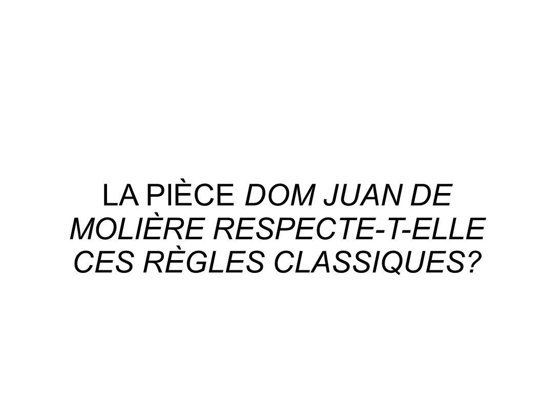 LA PIÈCE DOM JUAN DE MOLIÈRE RESPECTE-T-ELLE CES RÈGLES CLASSIQUES