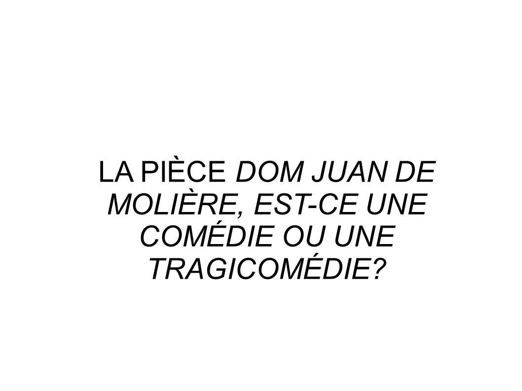 LA PIÈCE DOM JUAN DE MOLIÈRE, EST-CE UNE COMÉDIE OU UNE TRAGICOMÉDIE