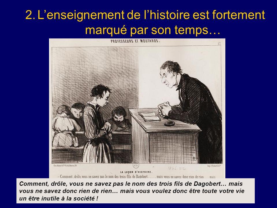 2. L'enseignement de l'histoire est fortement marqué par son temps…