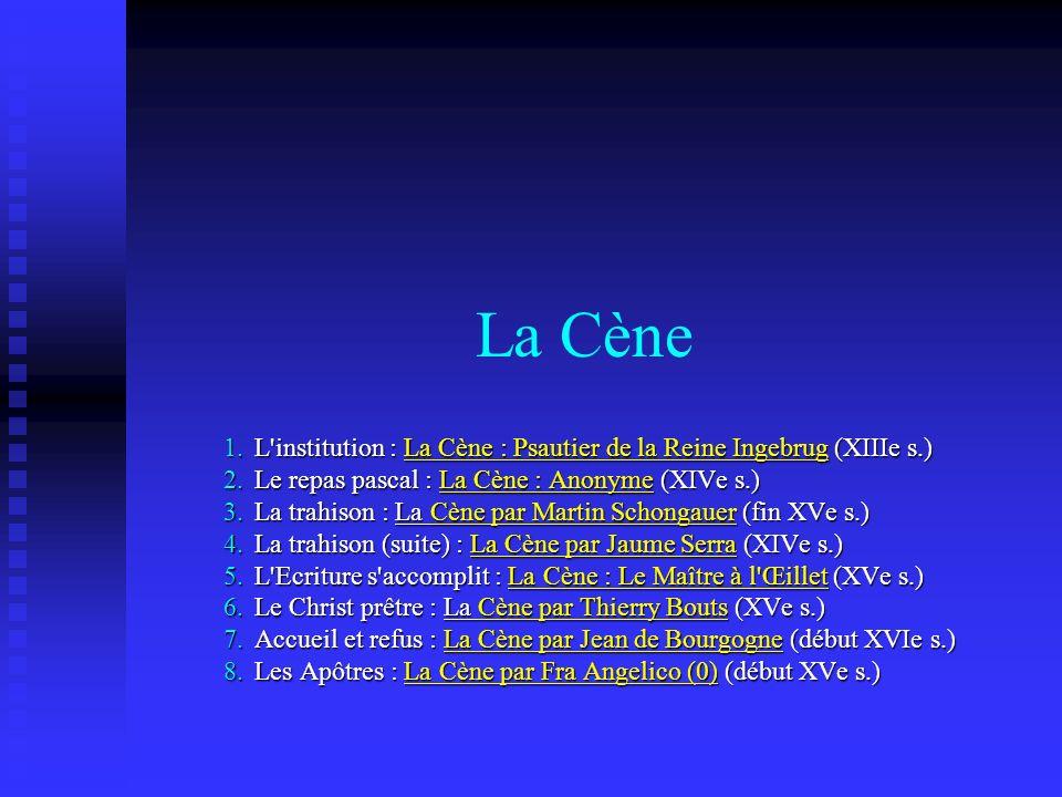 La Cène L institution : La Cène : Psautier de la Reine Ingebrug (XIIIe s.) Le repas pascal : La Cène : Anonyme (XIVe s.)