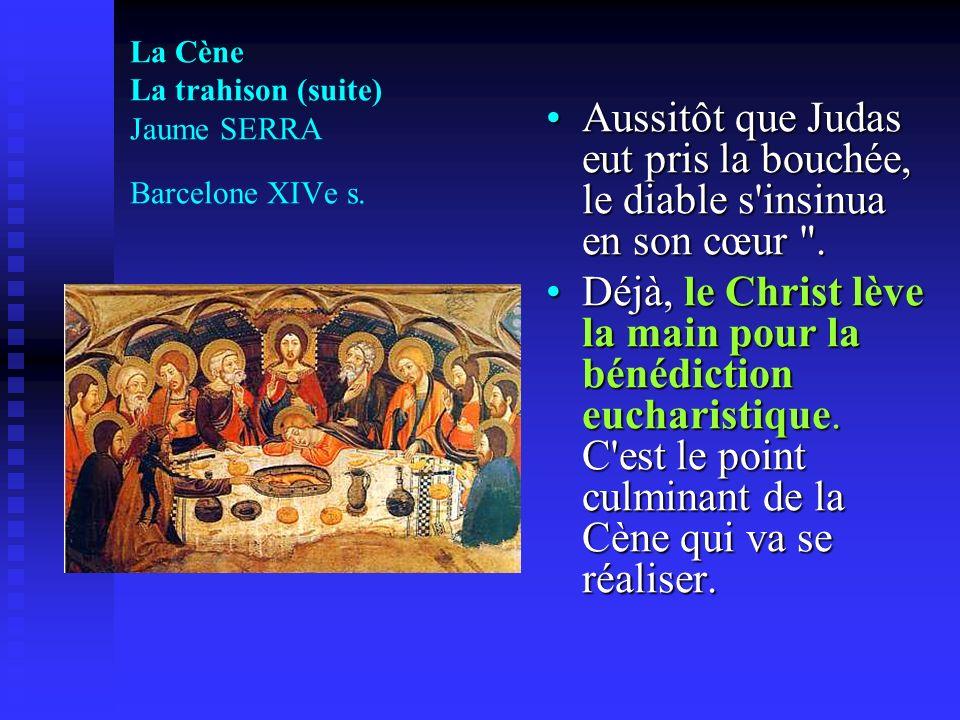 La Cène La trahison (suite) Jaume SERRA Barcelone XIVe s.
