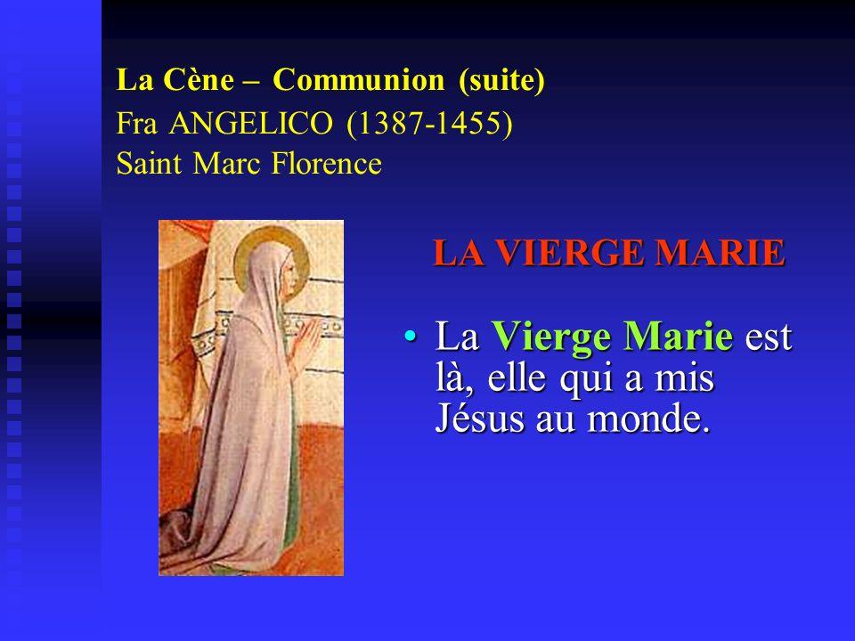 La Vierge Marie est là, elle qui a mis Jésus au monde.
