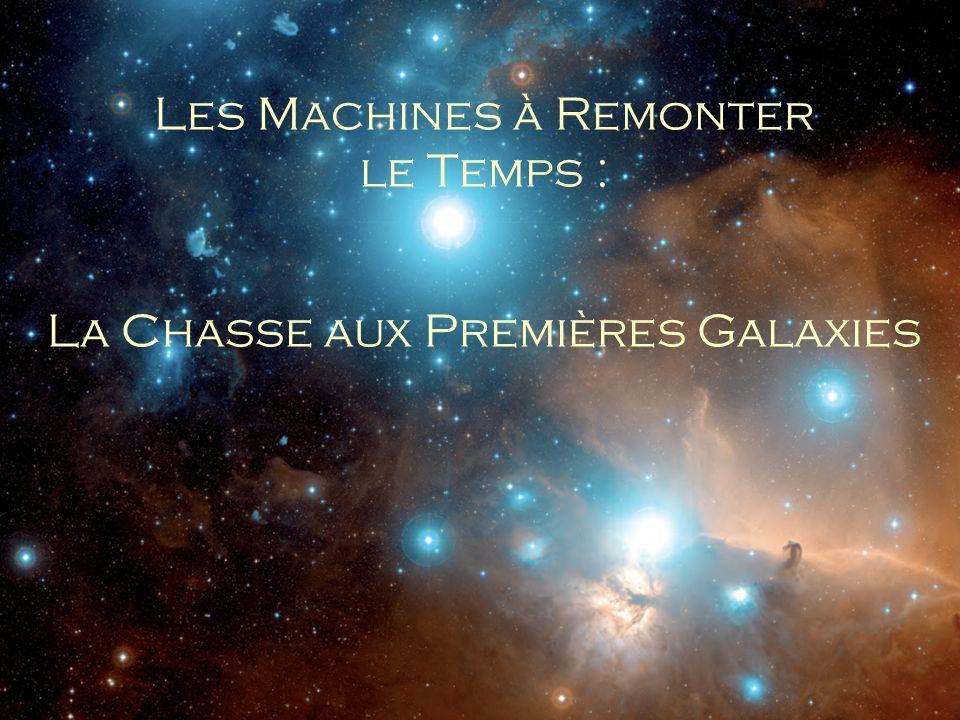 Les Machines à Remonter le Temps : La Chasse aux Premières Galaxies