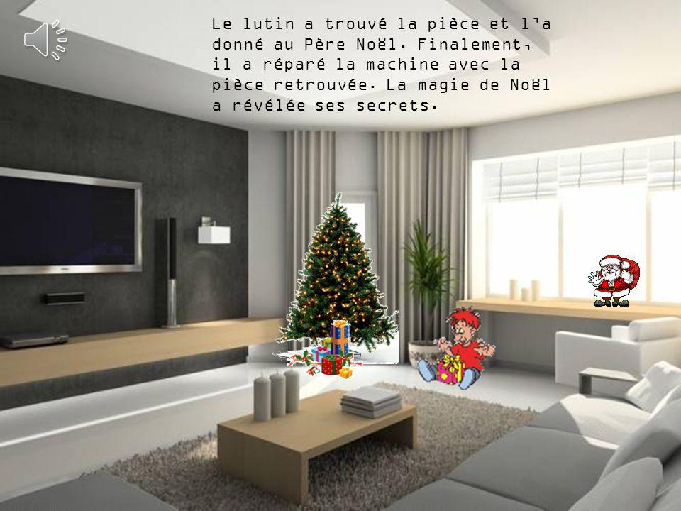 Le lutin a trouvé la pièce et l'a donné au Père Noël. Finalement,