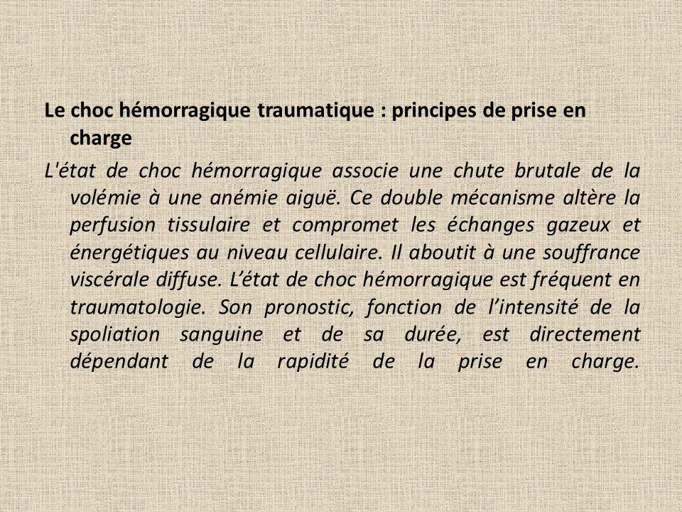 Le choc hémorragique traumatique : principes de prise en charge L état de choc hémorragique associe une chute brutale de la volémie à une anémie aiguë.