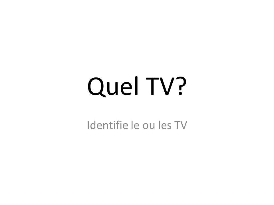Quel TV Identifie le ou les TV
