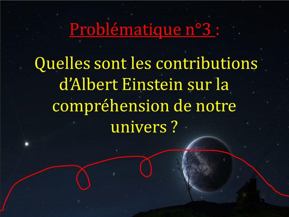 Problématique n°3 : Quelles sont les contributions d'Albert Einstein sur la compréhension de notre univers