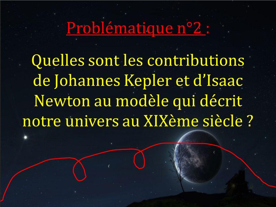 Problématique n°2 : Quelles sont les contributions de Johannes Kepler et d'Isaac Newton au modèle qui décrit notre univers au XIXème siècle