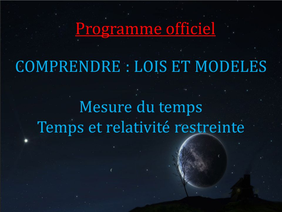 Programme officiel COMPRENDRE : LOIS ET MODELES Mesure du temps