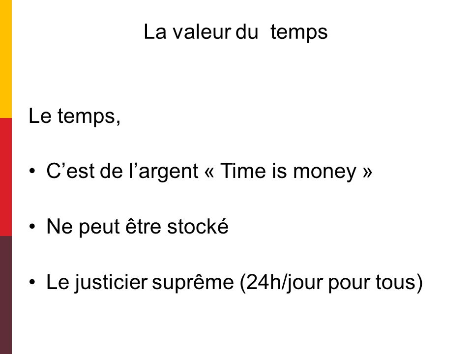 La valeur du temps Le temps, C'est de l'argent « Time is money » Ne peut être stocké.