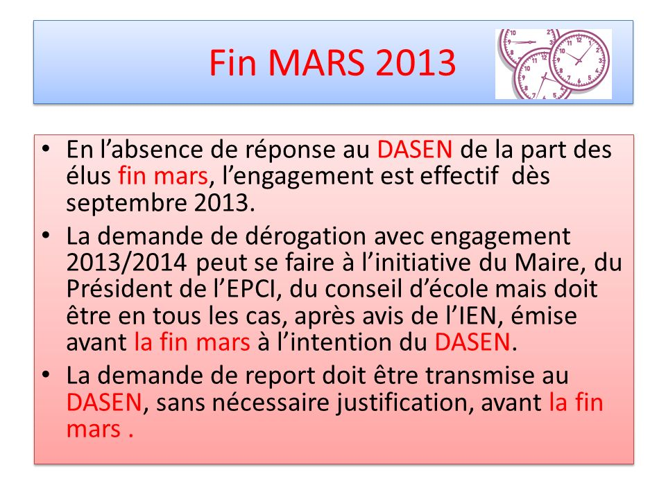 Fin MARS 2013 En l'absence de réponse au DASEN de la part des élus fin mars, l'engagement est effectif dès septembre 2013.