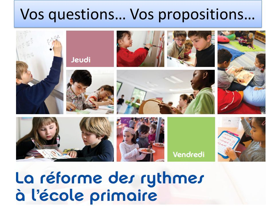 Vos questions… Vos propositions…