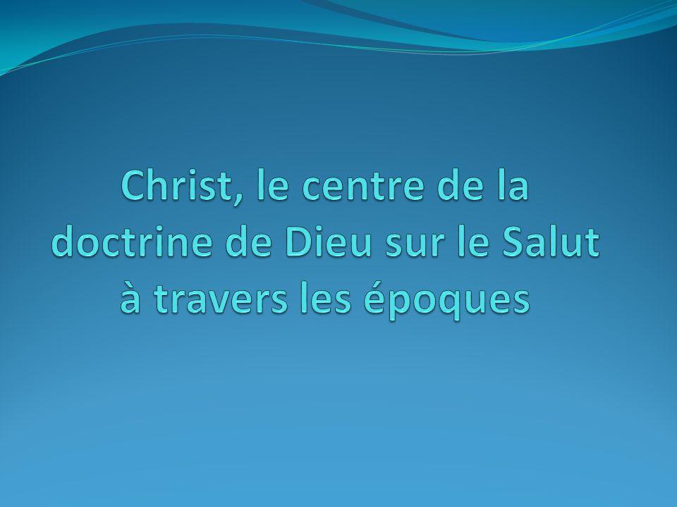 Christ, le centre de la doctrine de Dieu sur le Salut à travers les époques
