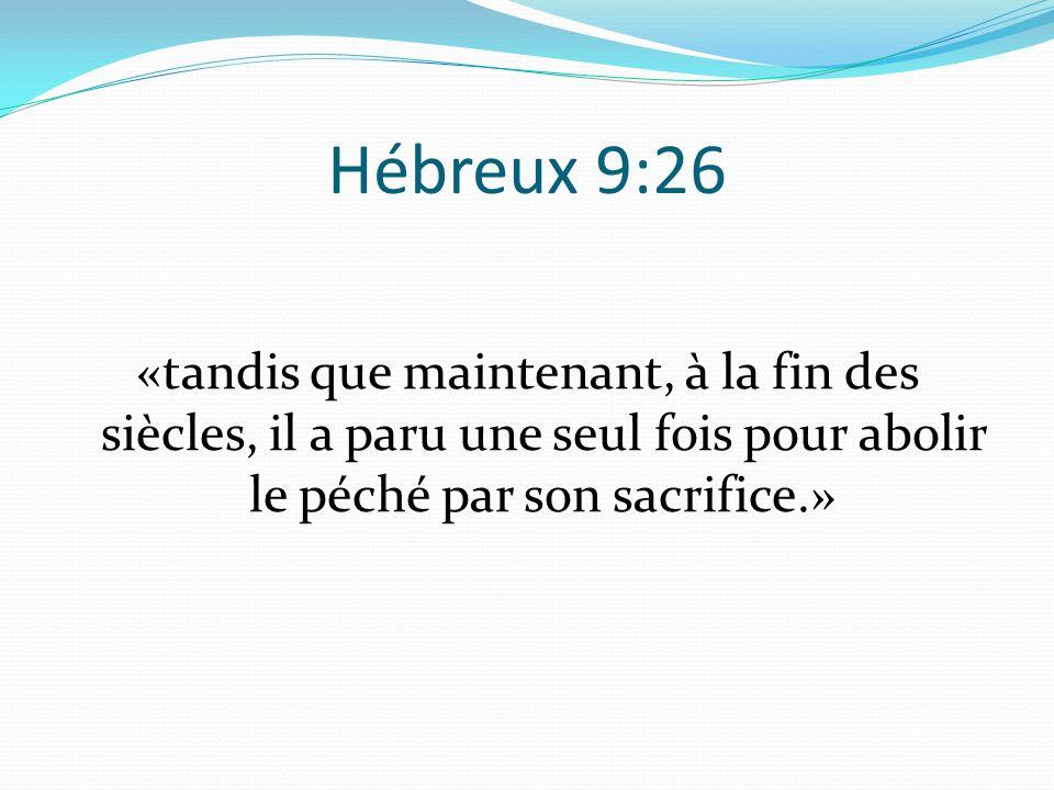 Hébreux 9:26 «tandis que maintenant, à la fin des siècles, il a paru une seul fois pour abolir le péché par son sacrifice.»
