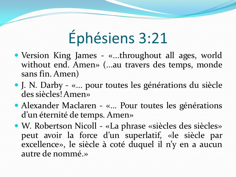 Éphésiens 3:21 Version King James - «...throughout all ages, world without end. Amen» (...au travers des temps, monde sans fin. Amen)
