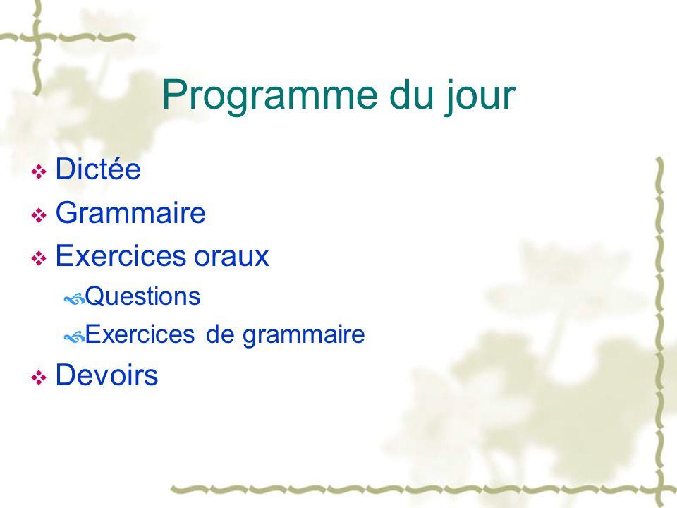 Programme du jour Dictée Grammaire Exercices oraux Devoirs Questions