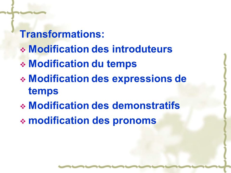 Transformations: Modification des introduteurs. Modification du temps. Modification des expressions de temps.