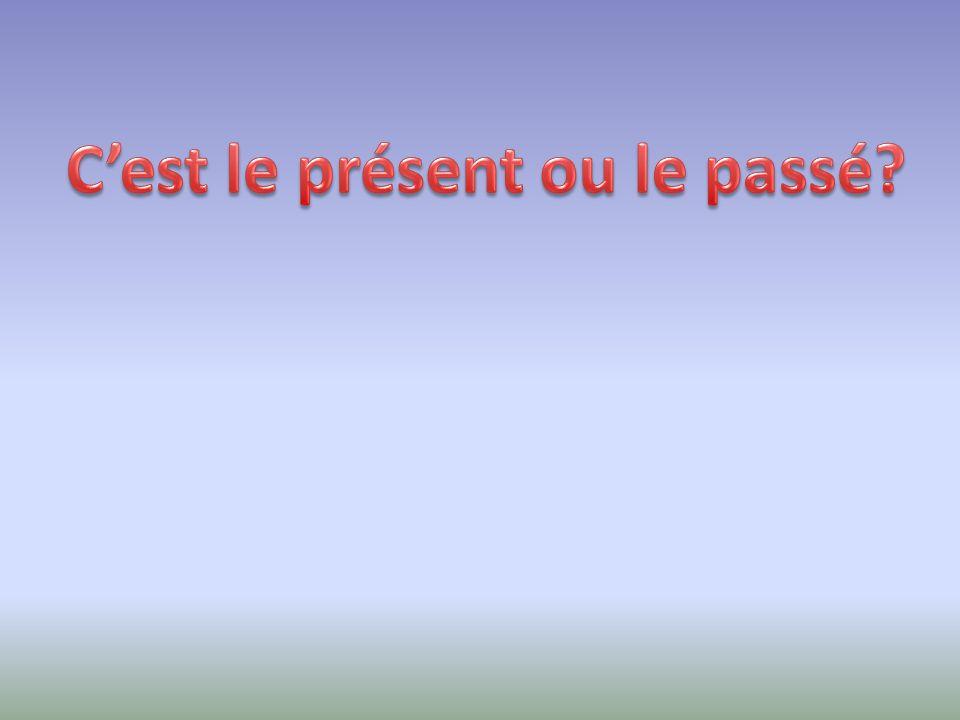 C'est le présent ou le passé