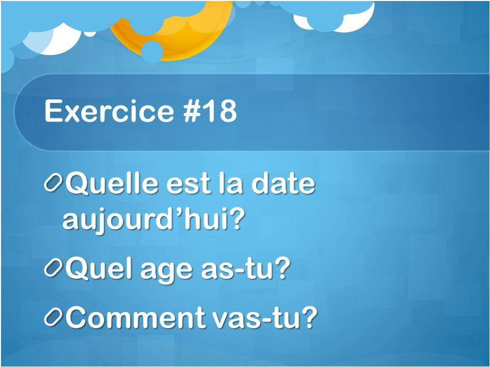 Exercice #18 Quelle est la date aujourd'hui Quel age as-tu
