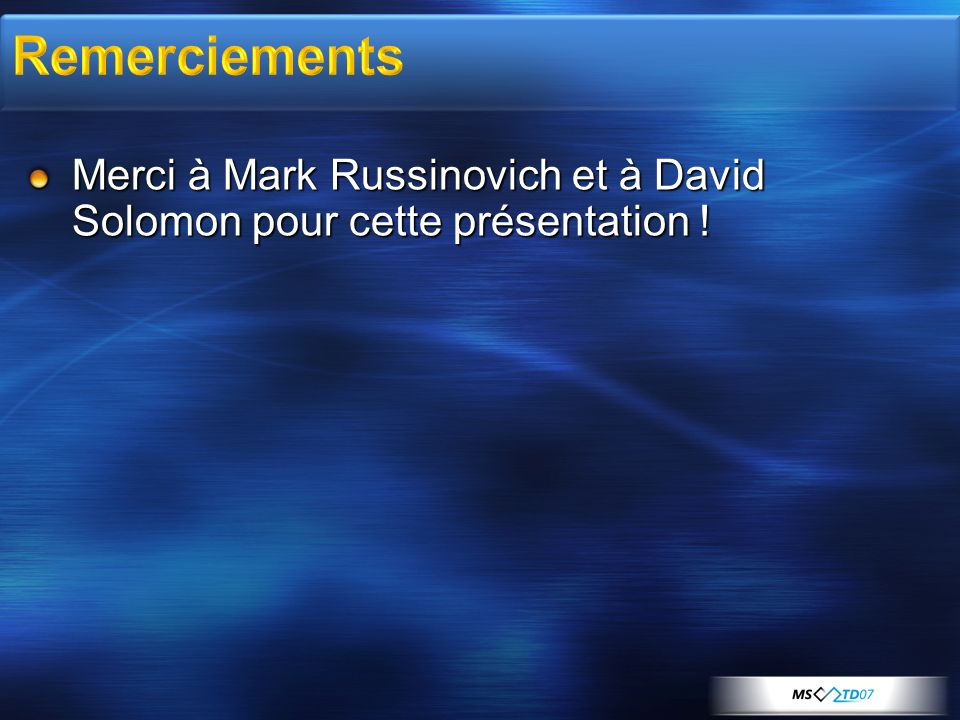 3/30/2017 7:58 AM Remerciements. Merci à Mark Russinovich et à David Solomon pour cette présentation !