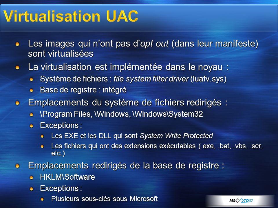 3/30/2017 7:58 AM Virtualisation UAC. Les images qui n'ont pas d'opt out (dans leur manifeste) sont virtualisées.