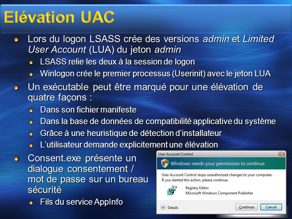 3/30/2017 7:58 AM Elévation UAC. Lors du logon LSASS crée des versions admin et Limited User Account (LUA) du jeton admin.