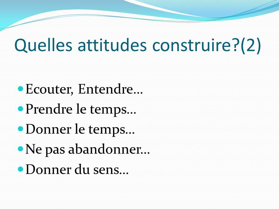 Quelles attitudes construire (2)
