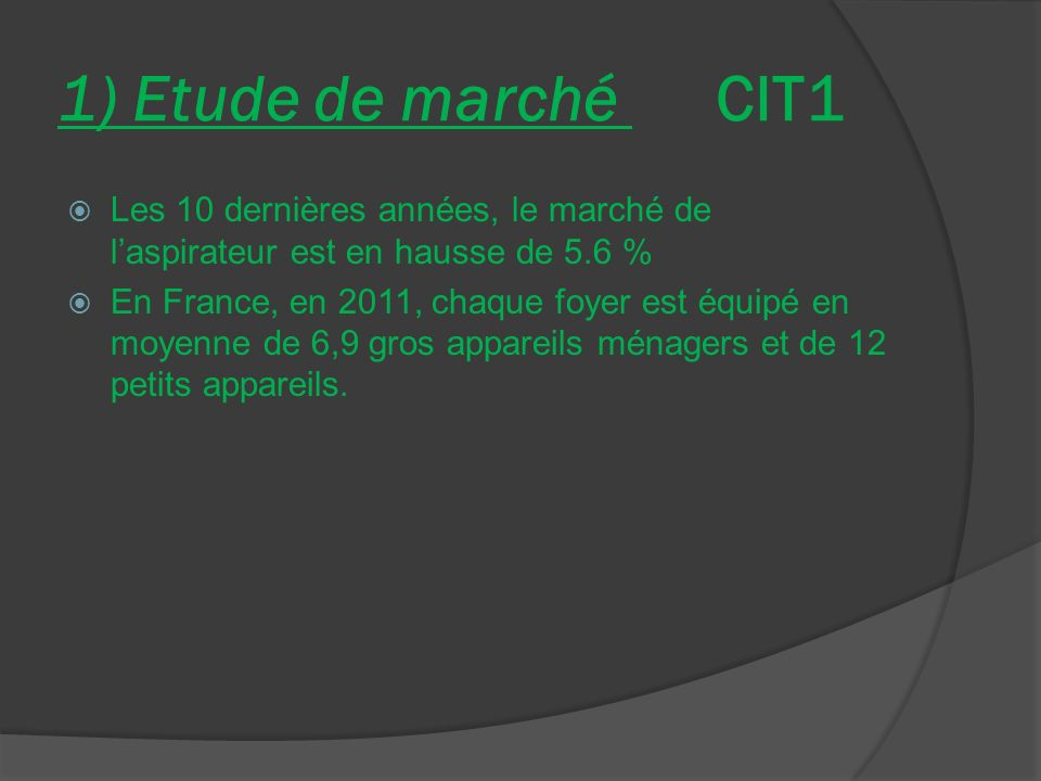 1) Etude de marché CIT1 Les 10 dernières années, le marché de l'aspirateur est en hausse de 5.6 %
