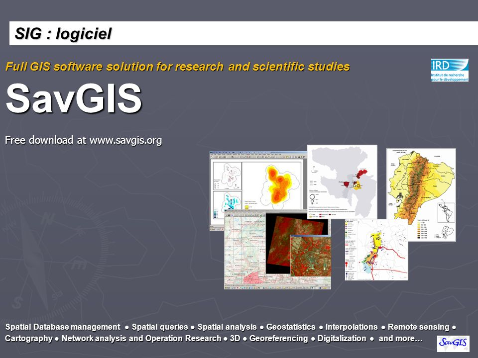 SIG : logiciel Full GIS software solution for research and scientific studies SavGIS. Free download at www.savgis.org.