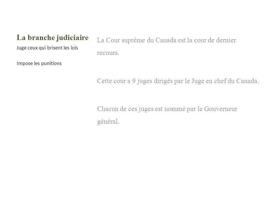 La branche judiciaire La Cour suprême du Canada est la cour de dernier recours. Cette cour a 9 juges dirigés par le Juge en chef du Canada.