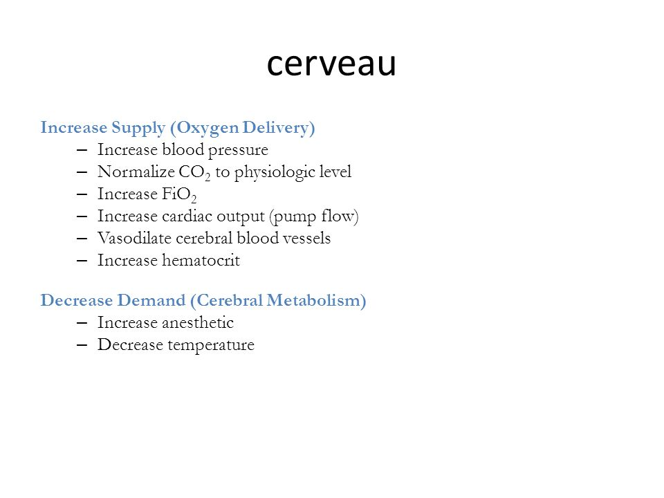 cerveau Increase Supply (Oxygen Delivery) Increase blood pressure