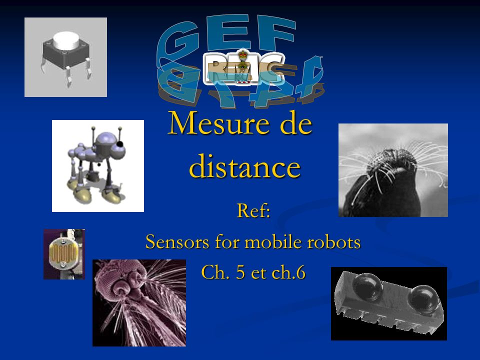 Ref: Sensors for mobile robots Ch. 5 et ch.6