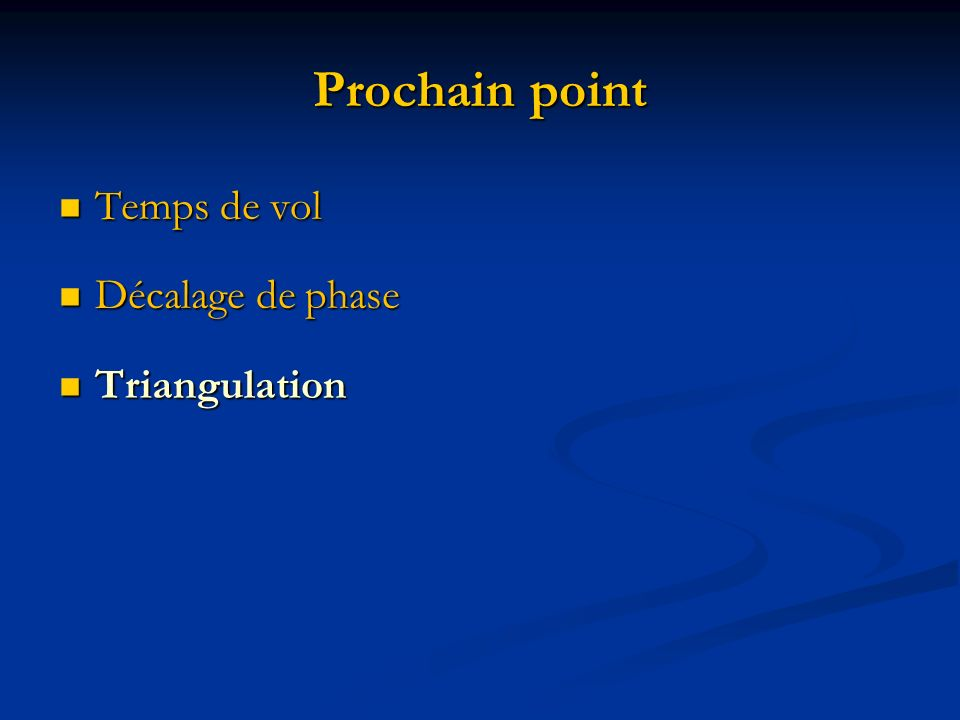 Prochain point Temps de vol Décalage de phase Triangulation