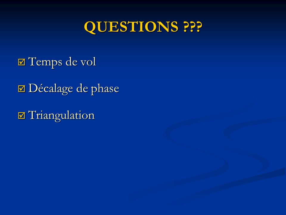 QUESTIONS Temps de vol Décalage de phase Triangulation