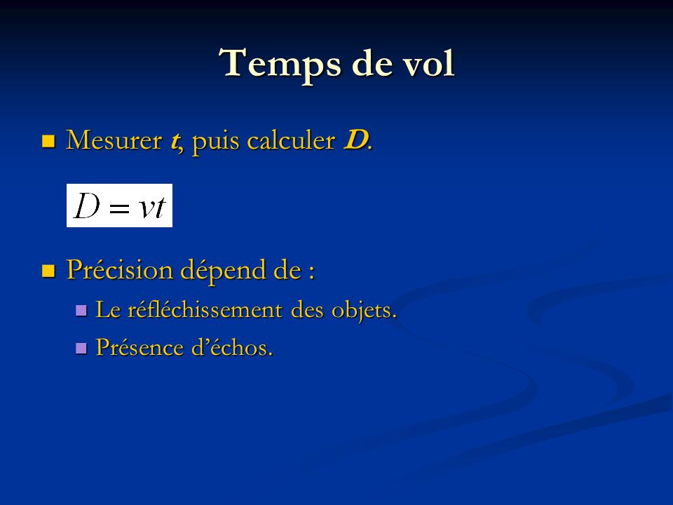 Temps de vol Mesurer t, puis calculer D. Précision dépend de :