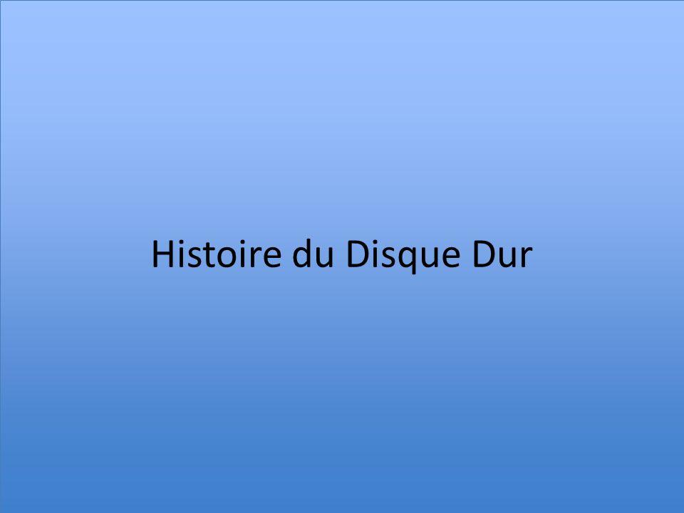 Histoire du Disque Dur Histoire du Disque Dur