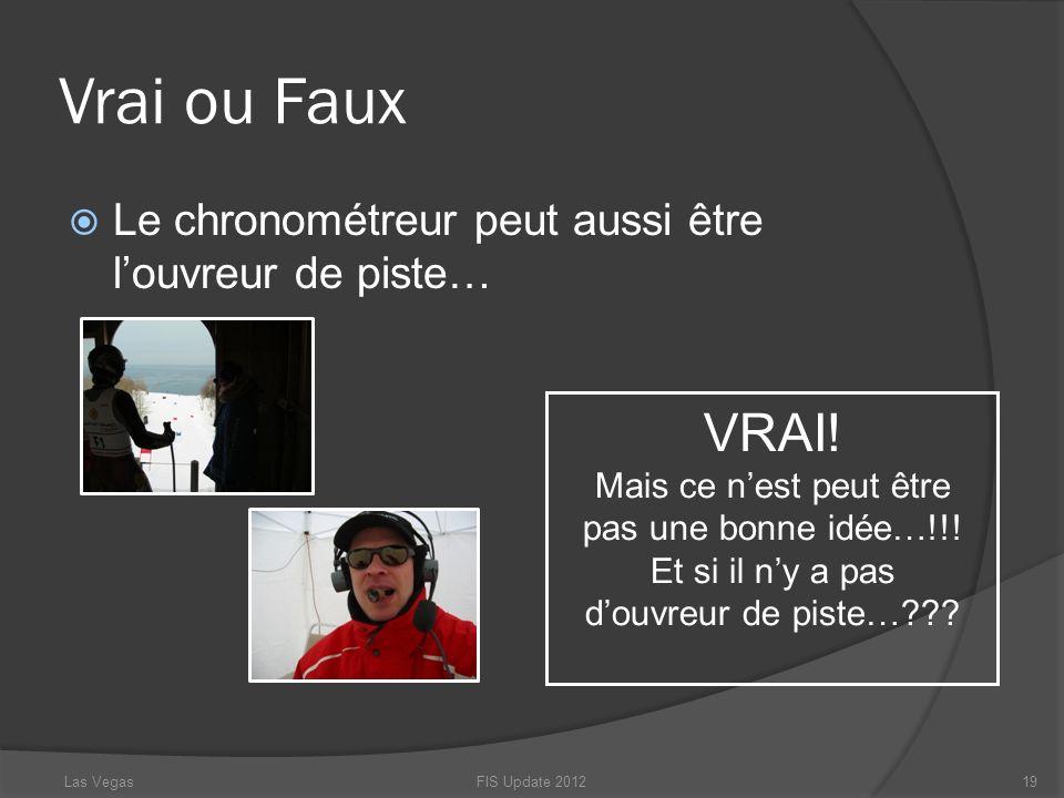 Vrai ou FauxLe chronométreur peut aussi être l'ouvreur de piste…
