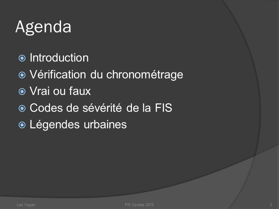 Agenda Introduction Vérification du chronométrage Vrai ou faux