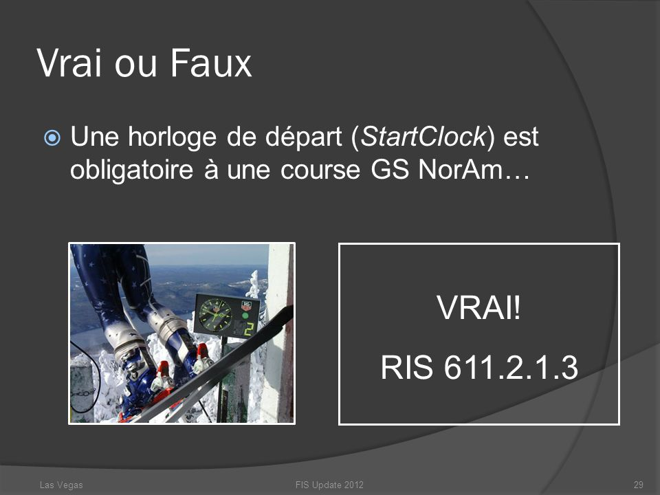 Vrai ou FauxUne horloge de départ (StartClock) est obligatoire à une course GS NorAm… VRAI! RIS 611.2.1.3.